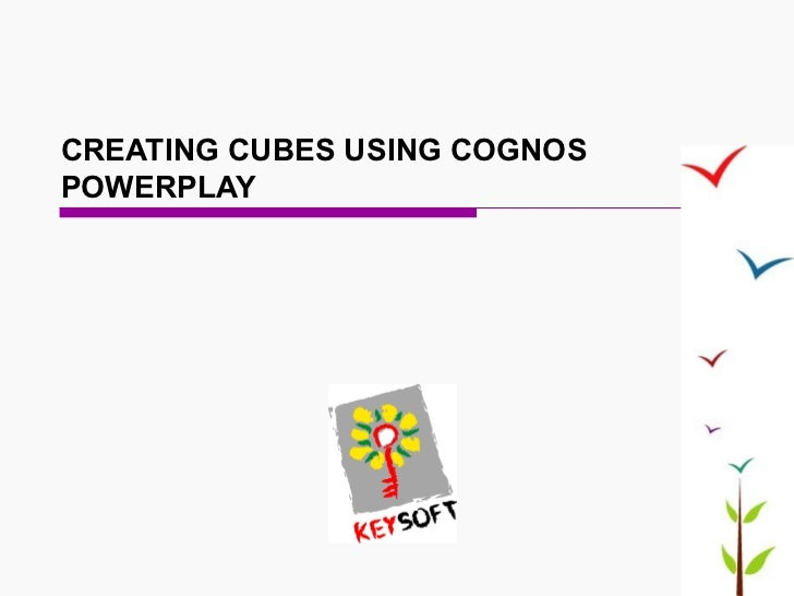 CREATING CUBES USING COGNOS POWERPLAY
