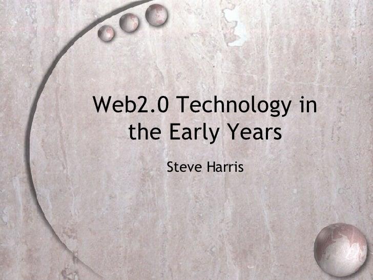Web2.0 Technology in the Early Years Steve Harris
