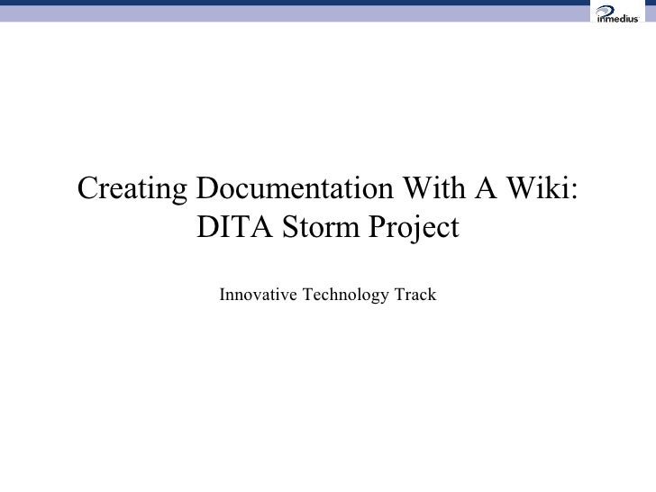 Creating Documentation With A Wiki: DITA Storm Project Innovative Technology Track