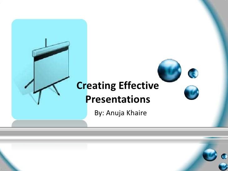 Creating effective-presentations-anuja -1