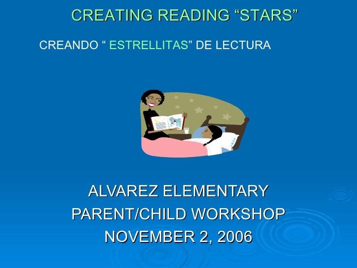 "CREATING READING ""STARS"" ALVAREZ ELEMENTARY PARENT/CHILD WORKSHOP NOVEMBER 2, 2006 <ul><ul><ul><li>CREANDO ""  ESTRELLITAS ..."