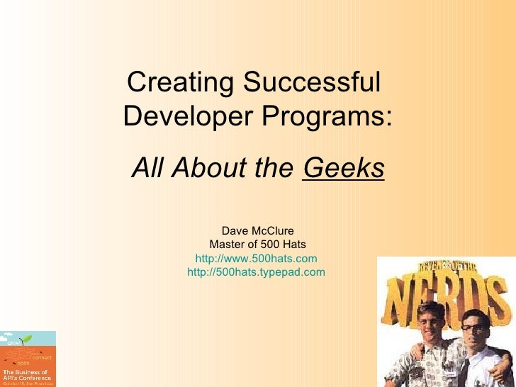 Creating Successful  Developer Programs: All About the  Geeks Dave McClure Master of 500 Hats http://www.500hats.com   htt...