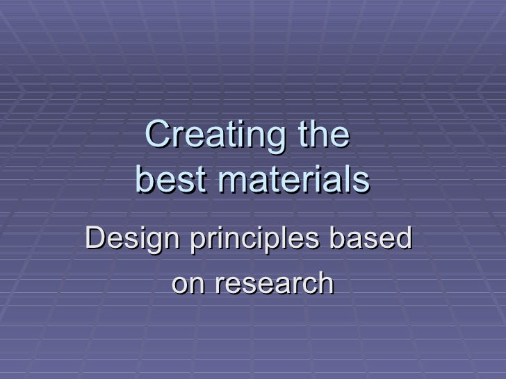 Creating the  best materials Design principles based  on research