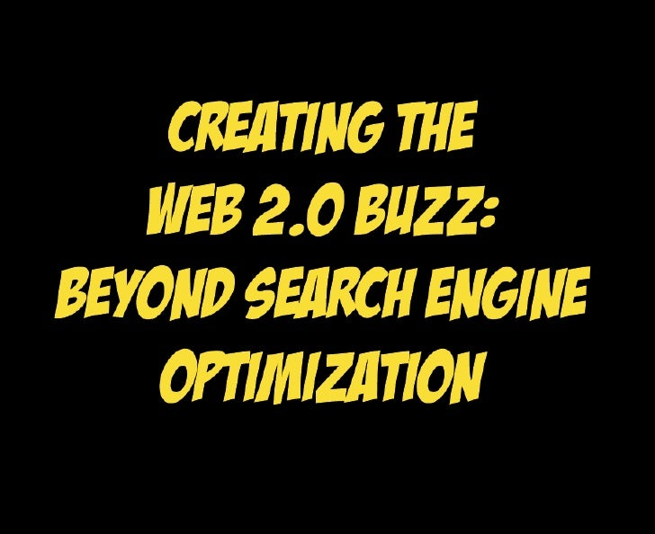 Creating The Buzz with Web2 0: Beyond Search Engine Optimization