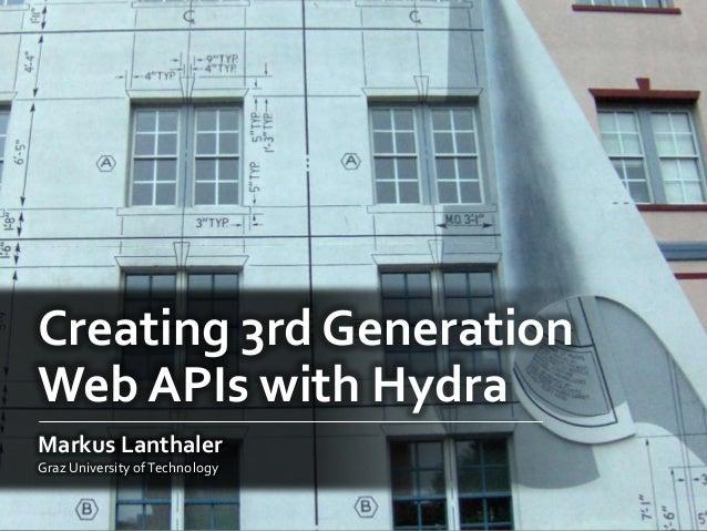 Creating 3rd GenerationWeb APIs with HydraMarkus LanthalerGraz University ofTechnology