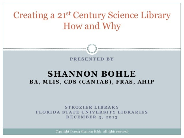 Creating a 21st Century Science Library How and Why  PRESENTED BY  SHANNON BOHLE BA, MLIS, CDS (CANTAB), FRAS, AHIP  STROZ...