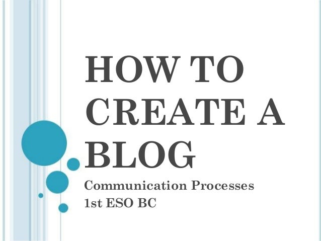 HOW TO CREATE A BLOG Communication Processes 1st ESO BC