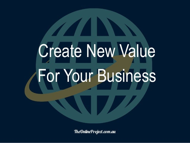 "!""O#$%#""Pr&'""().(&*.+, Create New Value For Your Business"