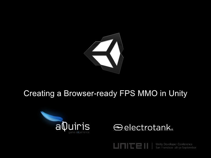 Creating a browser ready fps mmo in unity ppt-mew_final
