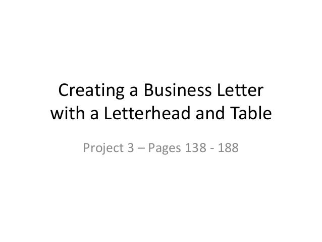Creating a Business Letter with a Letterhead and Table Project 3 – Pages 138 - 188
