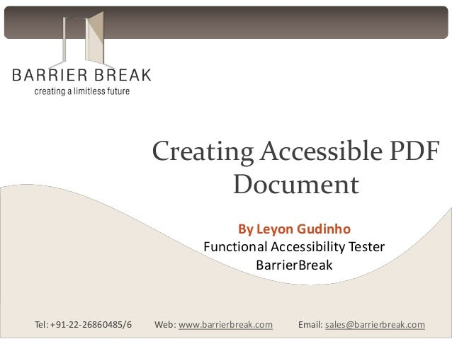 Creating Accessible PDF Document By Leyon Gudinho Functional Accessibility Tester BarrierBreak  Tel: +91-22-26860485/6  We...