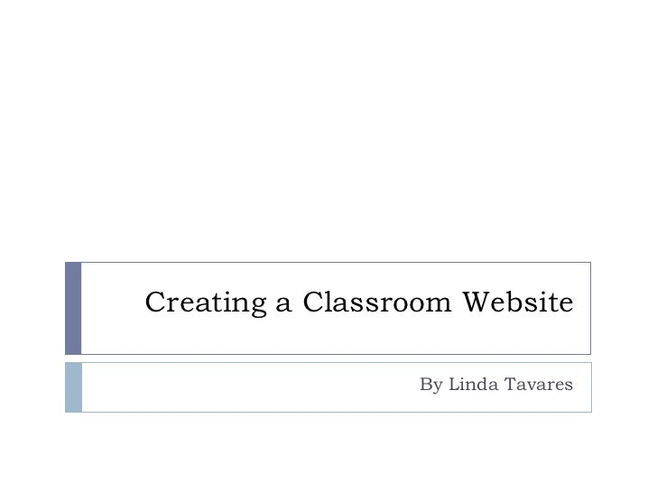 Creating a Classroom Website                 By Linda Tavares