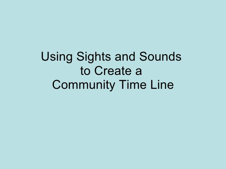 Using Sights and Sounds  to Create a  Community Time Line