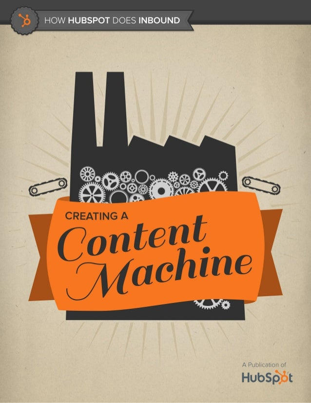 2                                             HOW HUBSPOT DOES INBOUND: CREATING A CONTENT MACHINE      IS THIS BOOK RIGHT...