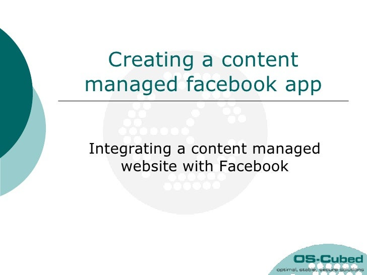 Creating a contentmanaged facebook appIntegrating a content managed    website with Facebook