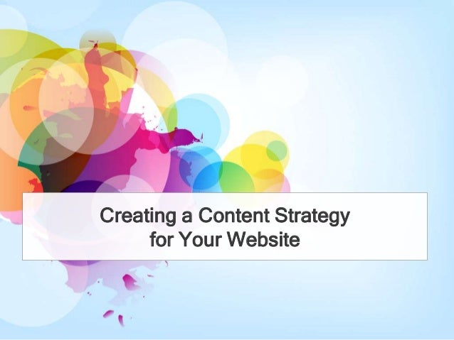Creating a Content Strategy     for Your Website