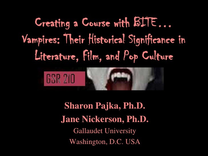 Creating a Course with BITE…Vampires: Their Historical Significance in  Literature, Film, and Pop Culture           Sharon...