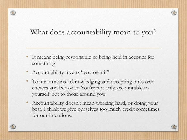 what does accountability mean to me You've probably heard the term accountability float around a lot, but what exactly does it mean accountability can be tracking your goals, so you are holding yourself accountable to where you stand.