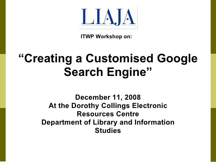 """"""" Creating a Customised Google Search Engine"""" December 11, 2008 At the Dorothy Collings Electronic Resources Centre Depart..."""