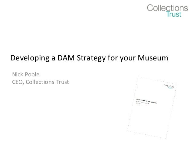 Developing a DAM Strategy for your Museum Nick Poole CEO, Collections Trust