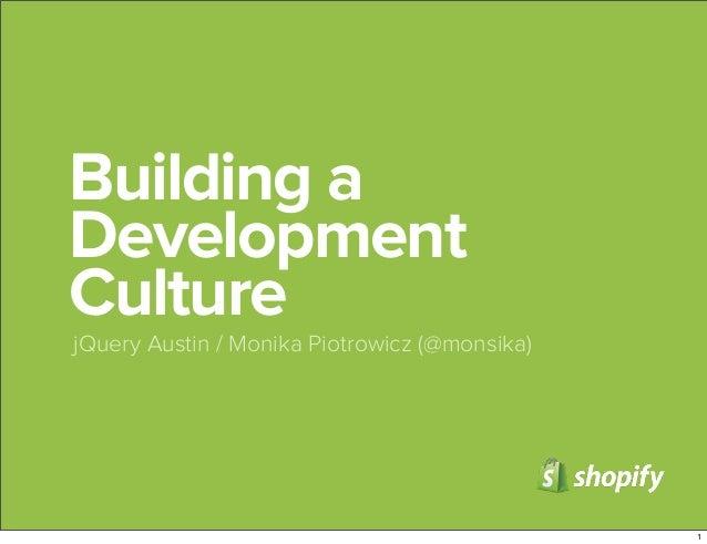 Building a Development Culture jQuery Austin / Monika Piotrowicz (@monsika) 1