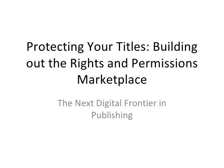 Protecting Your Titles: Buildingout the Rights and Permissions         Marketplace     The Next Digital Frontier in       ...