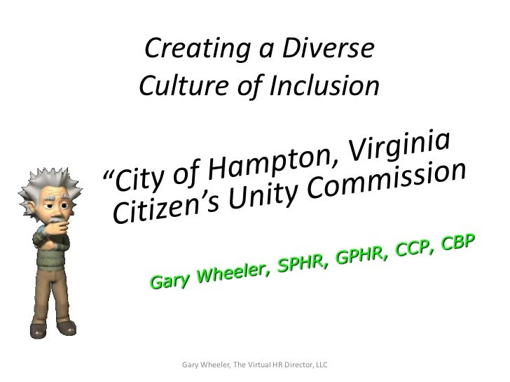 Creating a DiverseCulture of Inclusion   Gary Wheeler, The Virtual HR Director, LLC