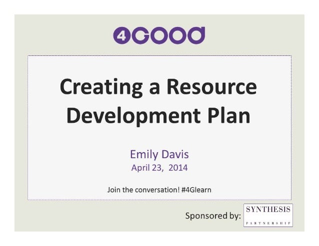 CREATING A RESOURCE DEVELOPMENT PLAN Emily Davis, MNM Emily Davis Consulting April 23, 2014