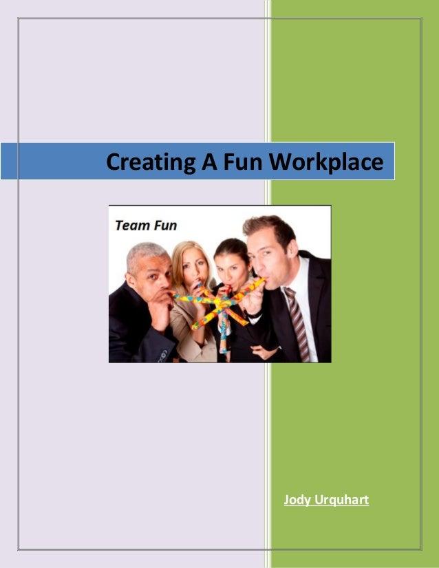 Creating A Fun Workplace  Jody Urquhart