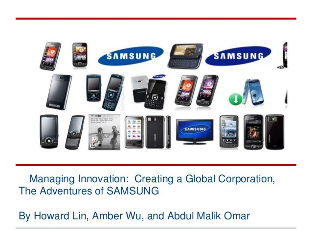 ManagingInnovationManaging Innovation: Creating a Global Corporation,The Adventures of SAMSUNGBy Howard Lin, Amber Wu, and...