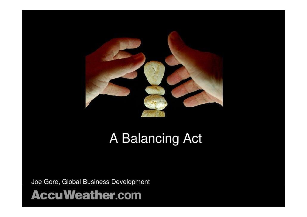 A Balancing Act   Joe Gore, Global Business Development  © 2010 AccuWeather.com