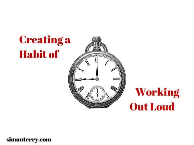3 Simple Steps to Create a Habit of Working Out Loud