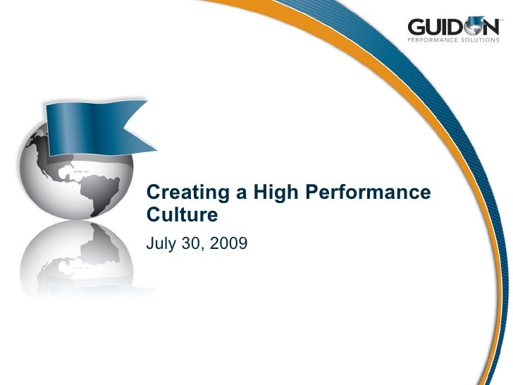 Creating a High Performance Culture July 30, 2009