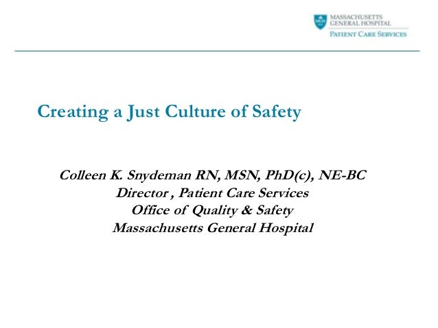 Creating a Just Culture of Safety Colleen K. Snydeman RN, MSN, PhD(c), NE-BC Director , Patient Care Services Office of Qu...