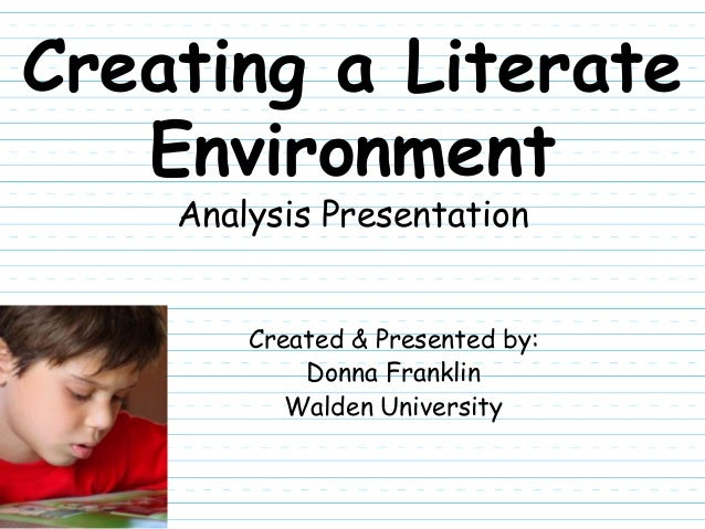 Creating a Literate   Environment    Analysis Presentation        Created & Presented by:            Donna Franklin       ...
