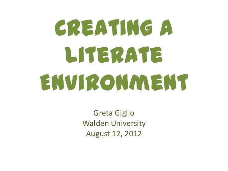 Creating a  LiterateEnvironment      Greta Giglio   Walden University    August 12, 2012