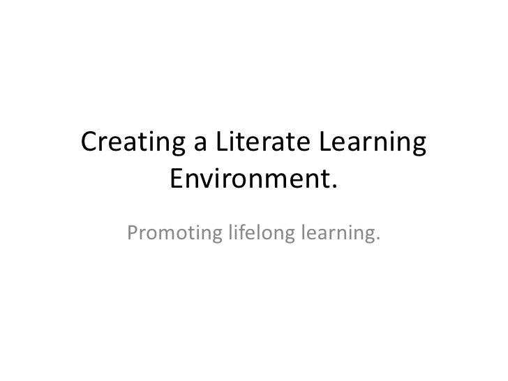 Creating a Literate Learning Environment.<br />Promoting lifelong learning.<br />
