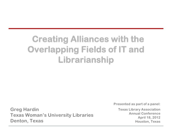 Creating Alliances with the       Overlapping Fields of IT and              Librarianship                                 ...