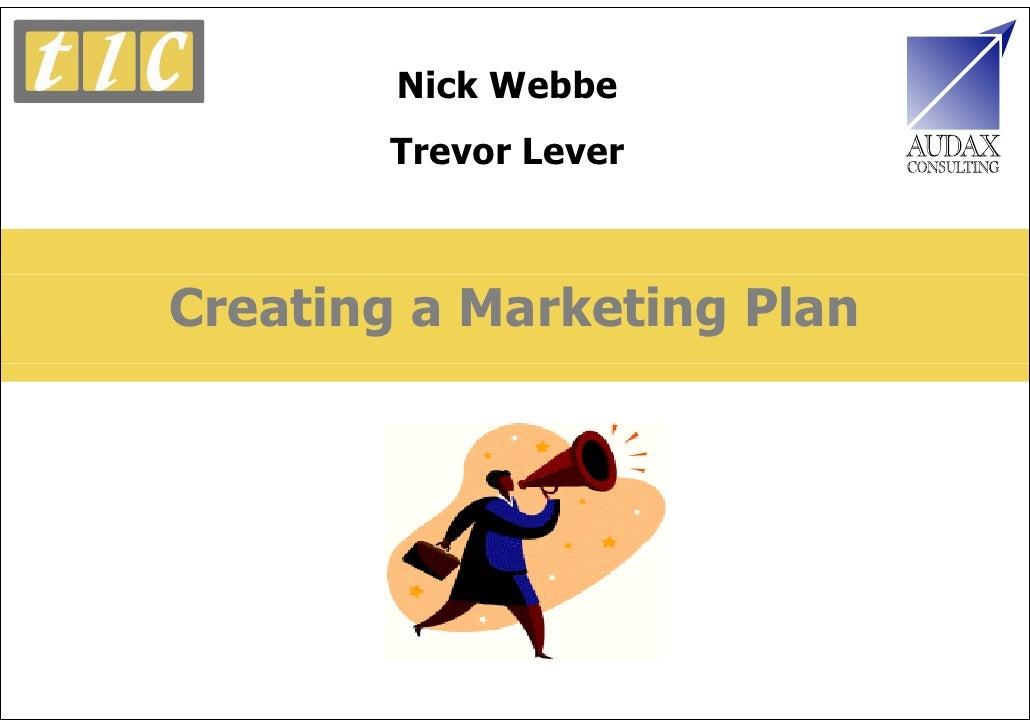 Nick Webbe        Trevor Lever    Creating a Marketing Plan