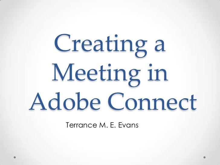 Creating a Meeting in Adobe Connect<br />Terrance M. E. Evans	<br />