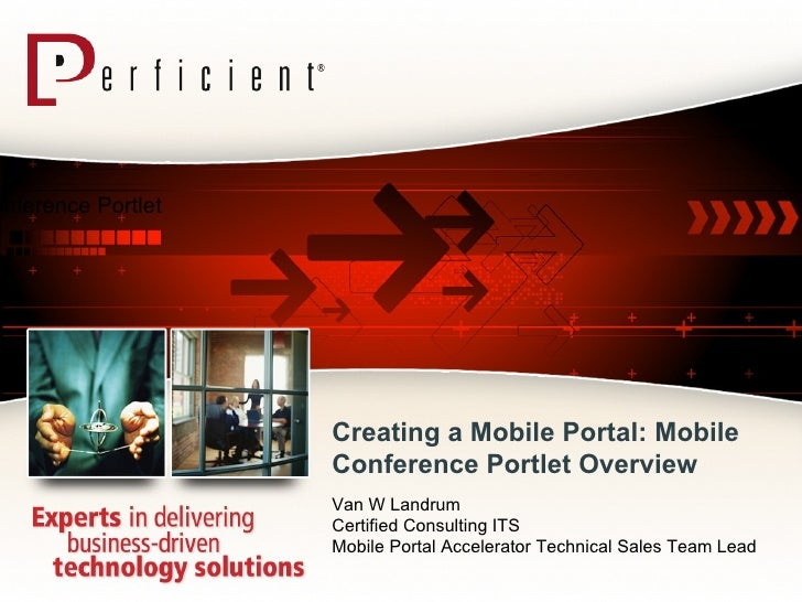 Creating a Mobile Portal:  Mobile Conference Portlet Overview Mobile Conference Portlet  Overview Van W Landrum Certified ...