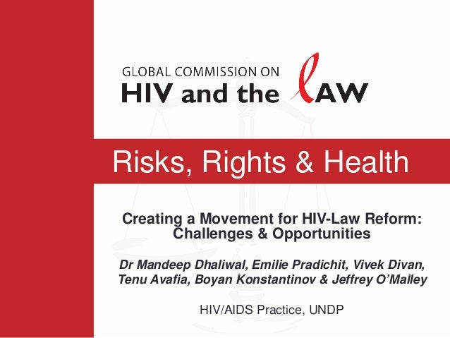 Risks, Rights & HealthCreating a Movement for HIV-Law Reform:       Challenges & OpportunitiesDr Mandeep Dhaliwal, Emilie ...