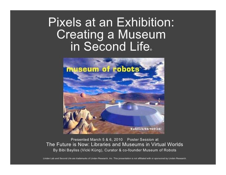 Pixels at an Exhibition:      Creating a Museum         in Second Life                                                    ...
