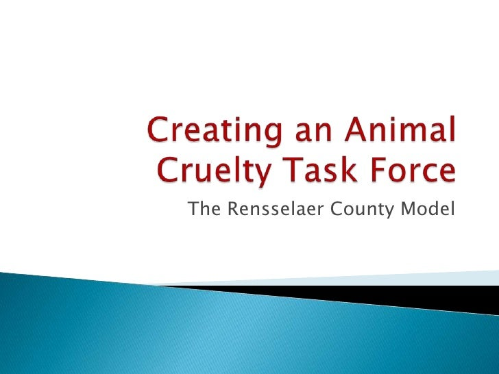 Creating an Animal Cruelty Task Force<br />The Rensselaer County Model<br />