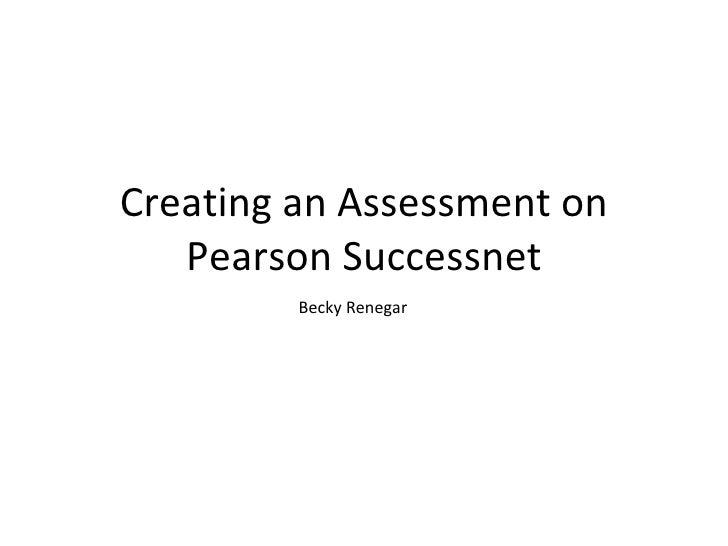 Creating an Assessment on Pearson Successnet Becky Renegar
