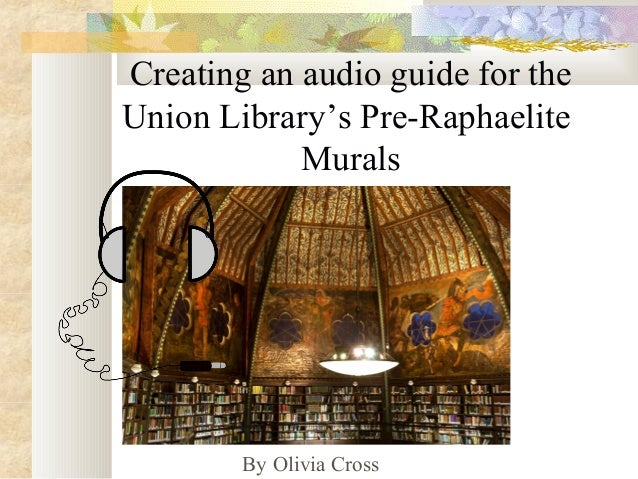 Creating an audio guide for the Union Library's Pre-Raphaelite Murals By Olivia Cross