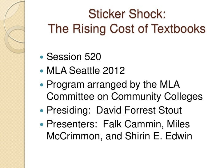 Sticker Shock:    The Rising Cost of Textbooks Session 520 MLA Seattle 2012 Program arranged by the MLA  Committee on C...