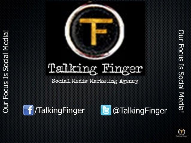 Social Media Marketing AgencyOurFocusIsSocialMedia!OurFocusIsSocialMedia!/TalkingFinger @TalkingFinger