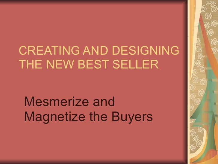 Creating and designing the new best seller new, entrepreneurial product design,new product design