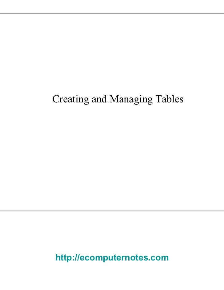 Creating and Managing Tables  http://ecomputernotes.com
